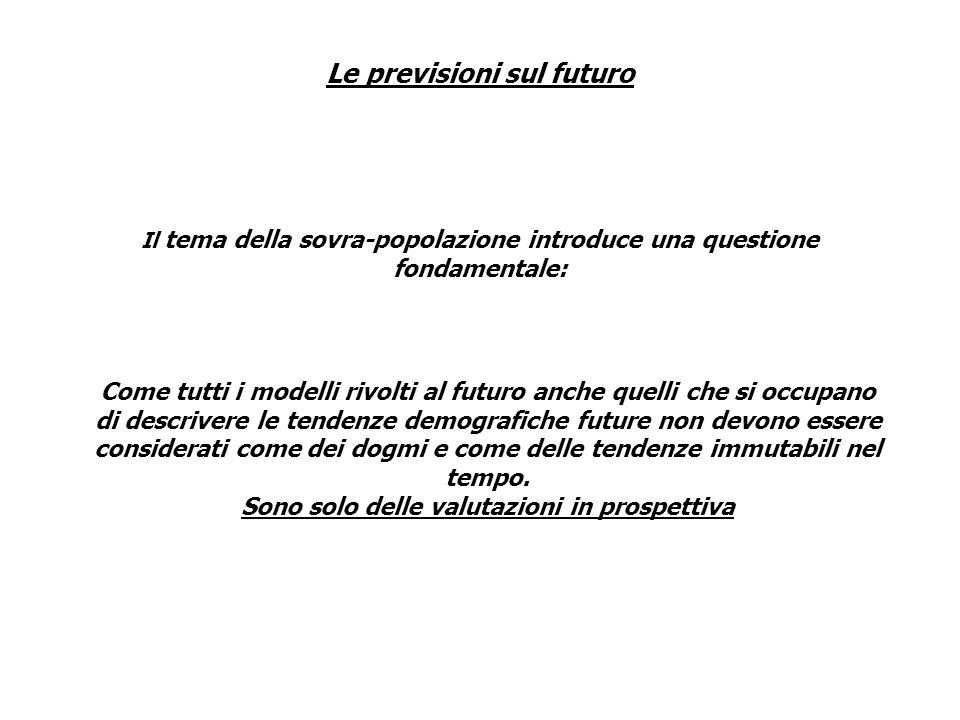 Le previsioni sul futuro Il tema della sovra-popolazione introduce una questione fondamentale: Come tutti i modelli rivolti al futuro anche quelli che