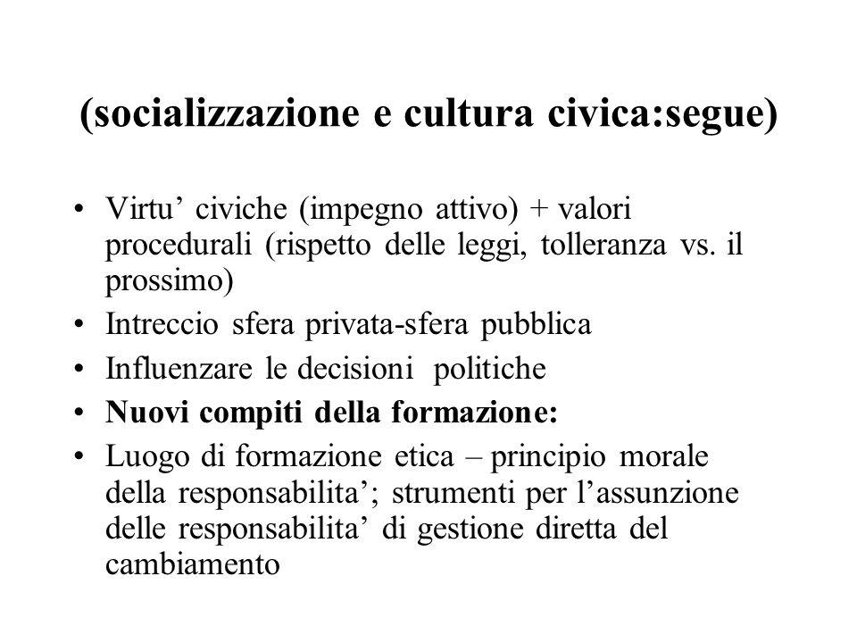 (socializzazione e cultura civica:segue) Virtu civiche (impegno attivo) + valori procedurali (rispetto delle leggi, tolleranza vs.
