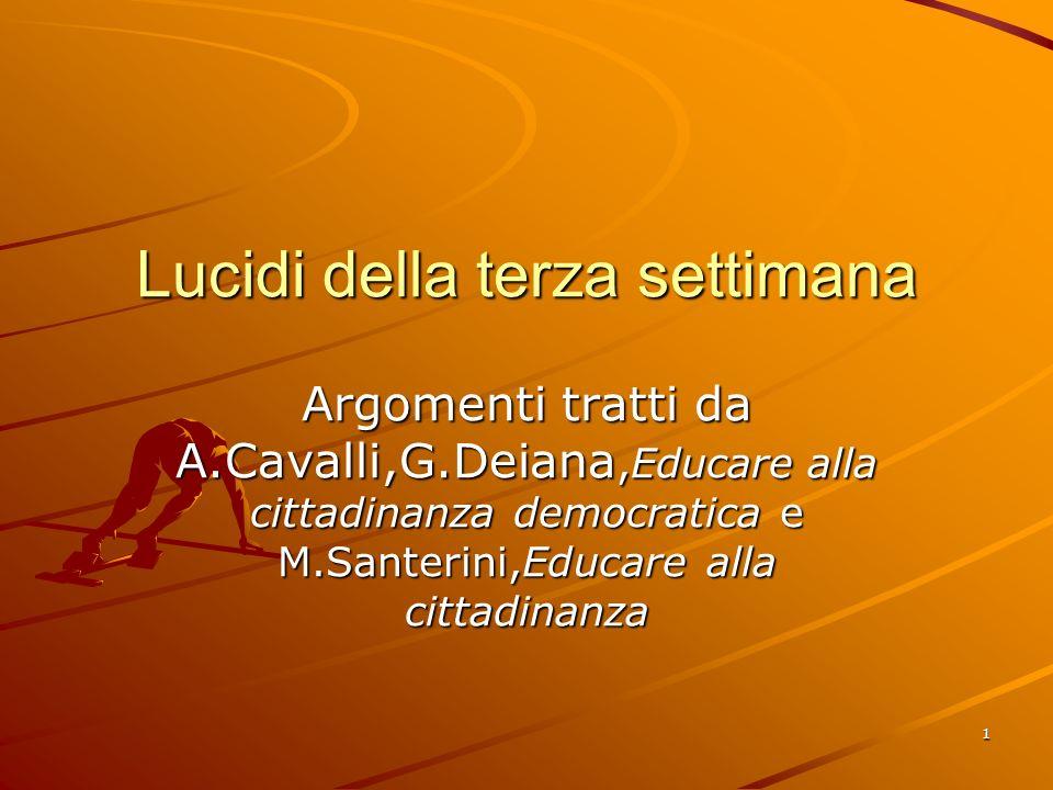 1 Lucidi della terza settimana Argomenti tratti da A.Cavalli,G.Deiana,Educare alla cittadinanza democratica e M.Santerini,Educare alla cittadinanza