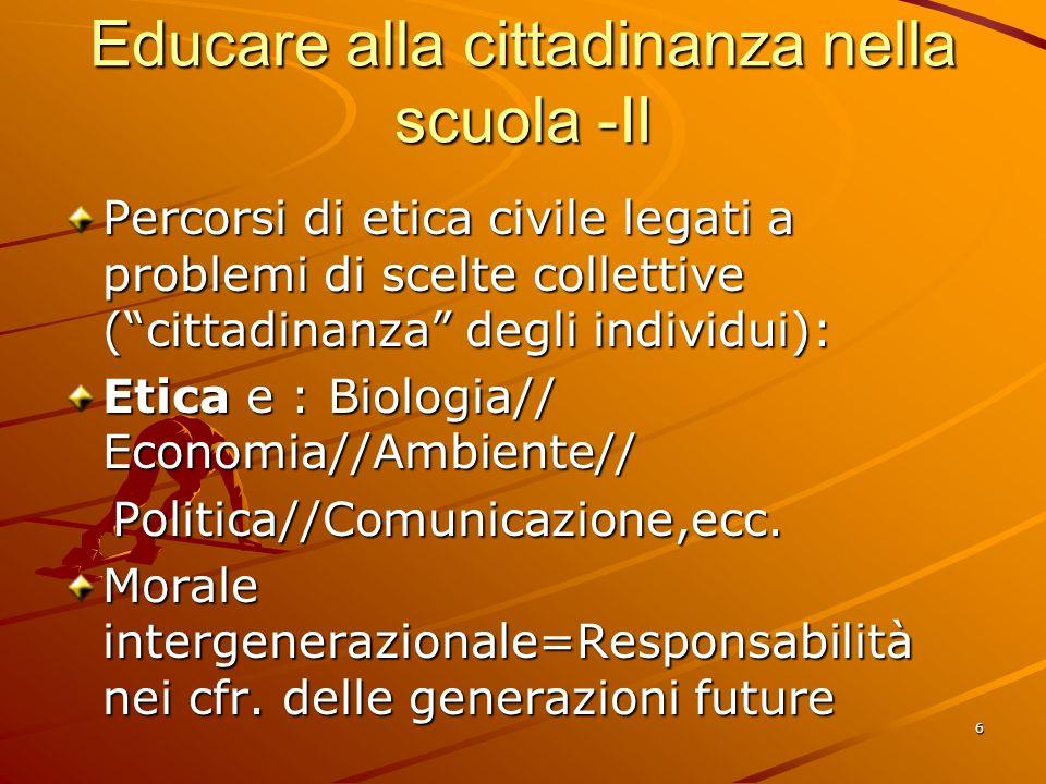 6 Educare alla cittadinanza nella scuola -II Percorsi di etica civile legati a problemi di scelte collettive (cittadinanza degli individui): Etica e :