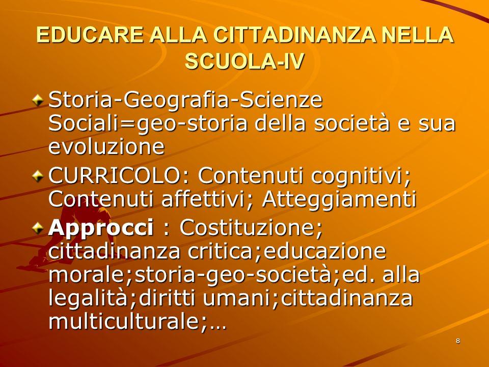 8 EDUCARE ALLA CITTADINANZA NELLA SCUOLA-IV Storia-Geografia-Scienze Sociali=geo-storia della società e sua evoluzione CURRICOLO: Contenuti cognitivi;