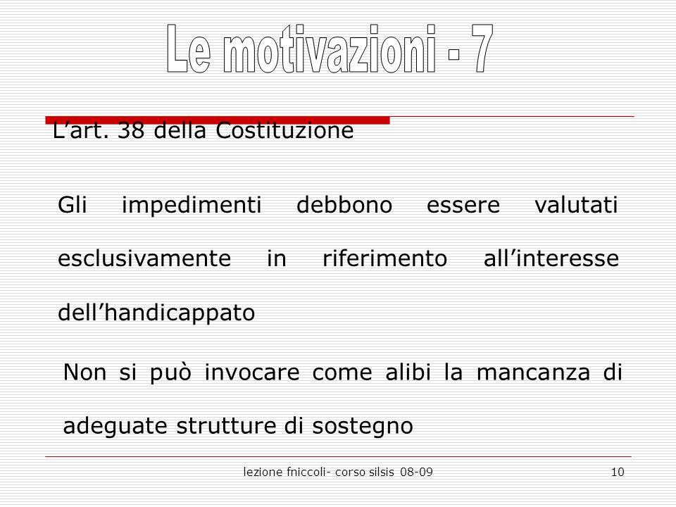 lezione fniccoli- corso silsis 08-0910 Lart. 38 della Costituzione Gli impedimenti debbono essere valutati esclusivamente in riferimento allinteresse