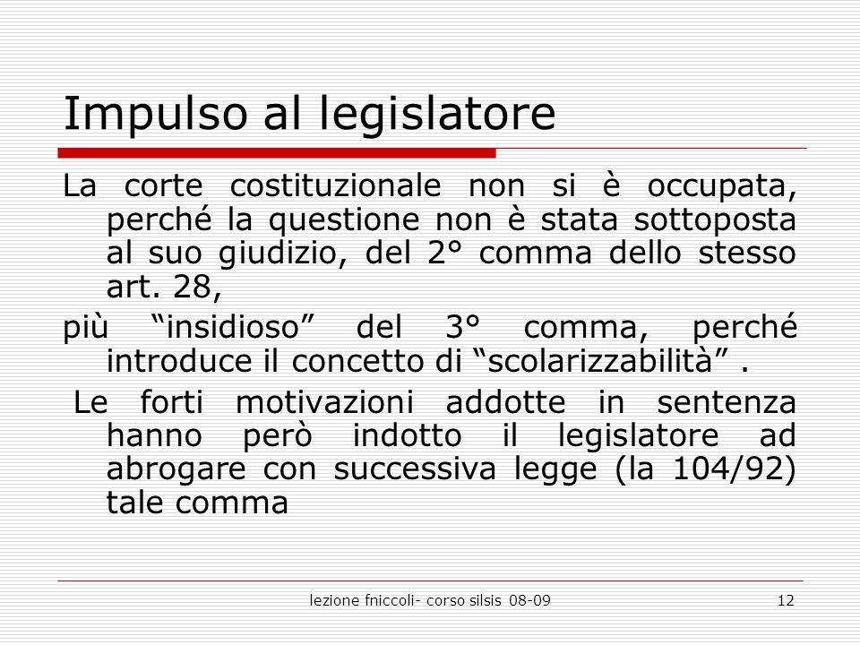 lezione fniccoli- corso silsis 08-0912 Impulso al legislatore La corte costituzionale non si è occupata, perché la questione non è stata sottoposta al suo giudizio, del 2° comma dello stesso art.