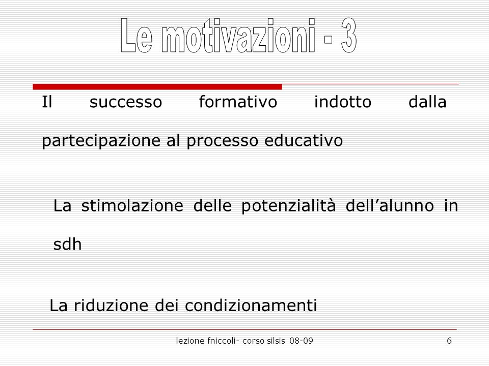 lezione fniccoli- corso silsis 08-096 Il successo formativo indotto dalla partecipazione al processo educativo La stimolazione delle potenzialità dell