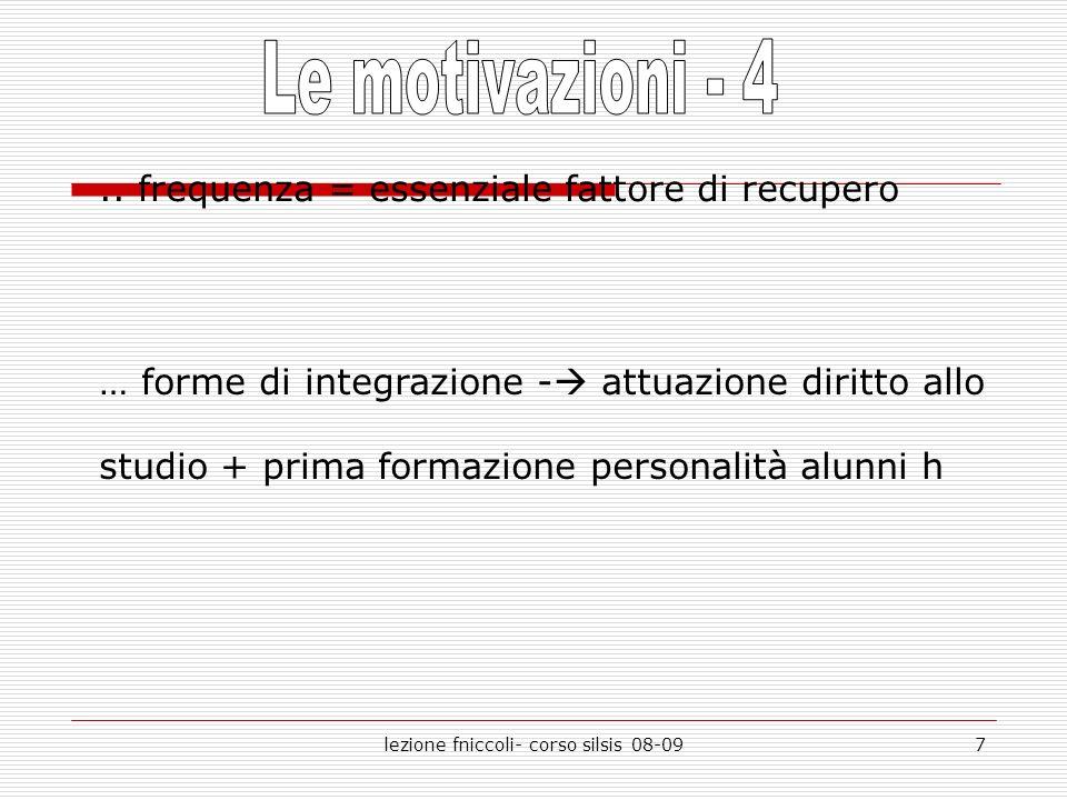 lezione fniccoli- corso silsis 08-097.. frequenza = essenziale fattore di recupero … forme di integrazione - attuazione diritto allo studio + prima fo