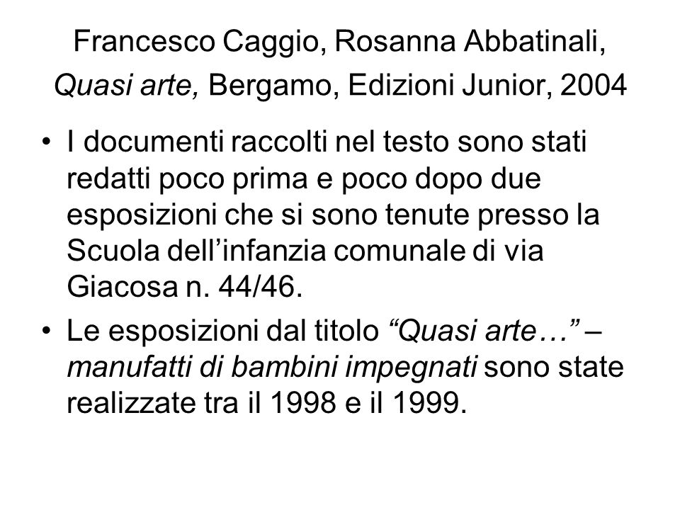 Francesco Caggio, Rosanna Abbatinali, Quasi arte, Bergamo, Edizioni Junior, 2004 I documenti raccolti nel testo sono stati redatti poco prima e poco d