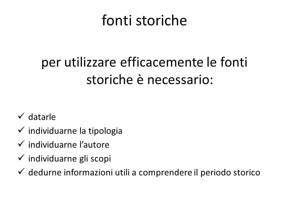 fonti storiche per utilizzare efficacemente le fonti storiche è necessario: datarle individuarne la tipologia individuarne lautore individuarne gli sc