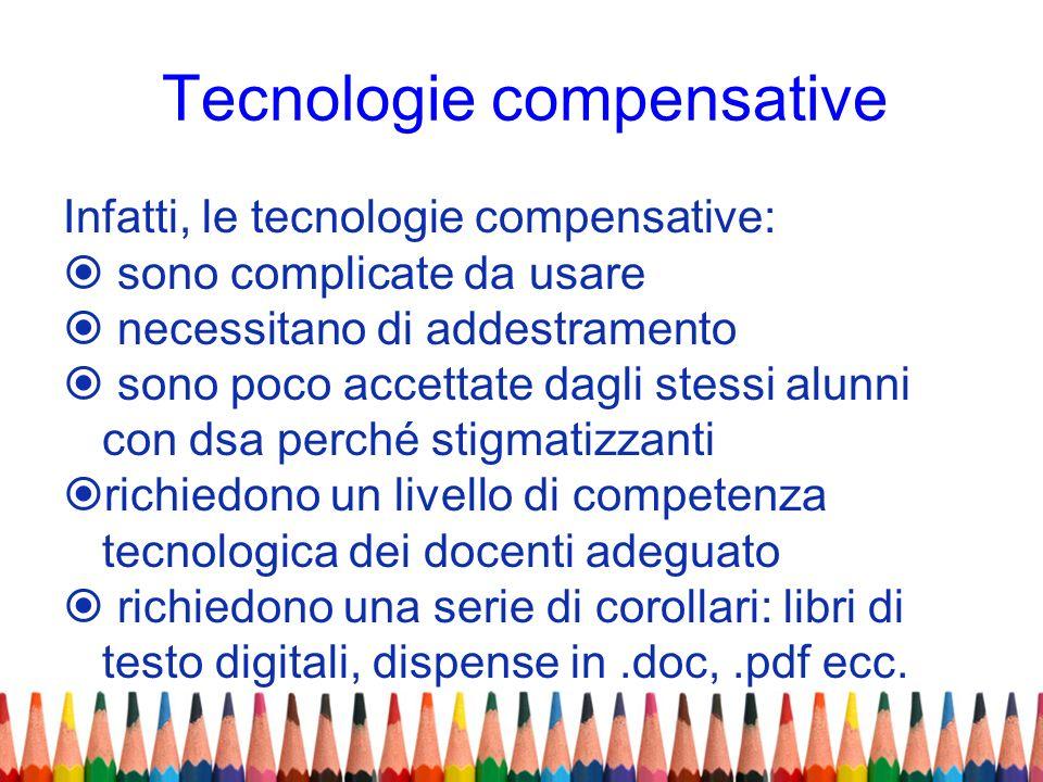 Tecnologie compensative Infatti, le tecnologie compensative: sono complicate da usare necessitano di addestramento sono poco accettate dagli stessi al