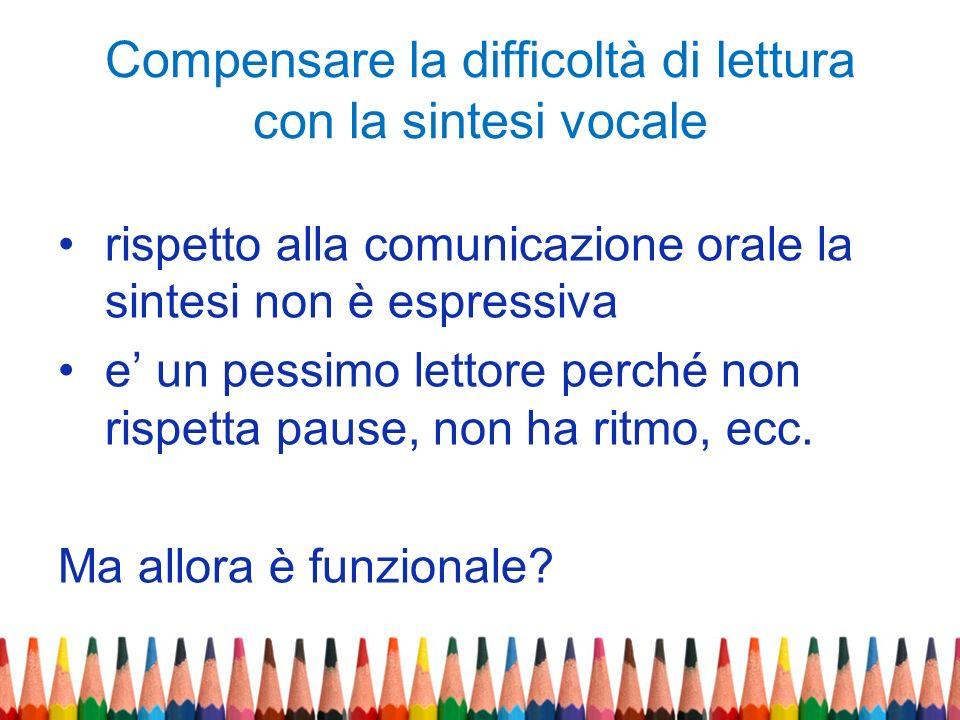 Compensare la difficoltà di lettura con la sintesi vocale rispetto alla comunicazione orale la sintesi non è espressiva e un pessimo lettore perché no