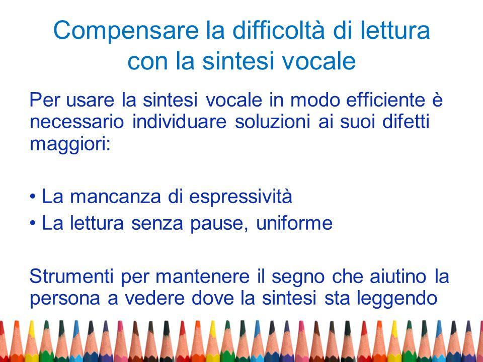 Compensare la difficoltà di lettura con la sintesi vocale Per usare la sintesi vocale in modo efficiente è necessario individuare soluzioni ai suoi di
