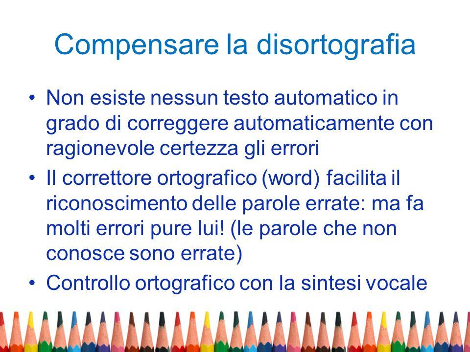 Compensare la disortografia Non esiste nessun testo automatico in grado di correggere automaticamente con ragionevole certezza gli errori Il correttor