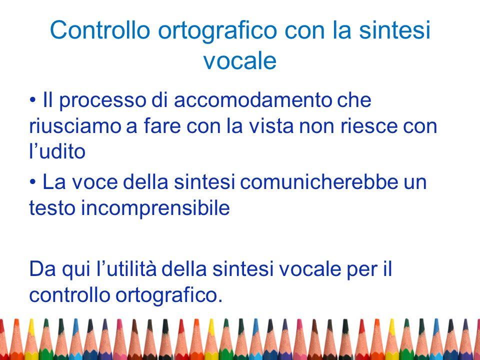 Controllo ortografico con la sintesi vocale Il processo di accomodamento che riusciamo a fare con la vista non riesce con ludito La voce della sintesi