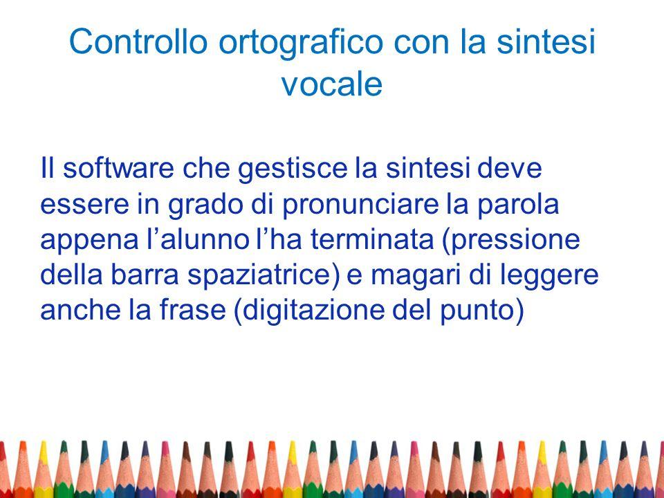 Controllo ortografico con la sintesi vocale Il software che gestisce la sintesi deve essere in grado di pronunciare la parola appena lalunno lha termi