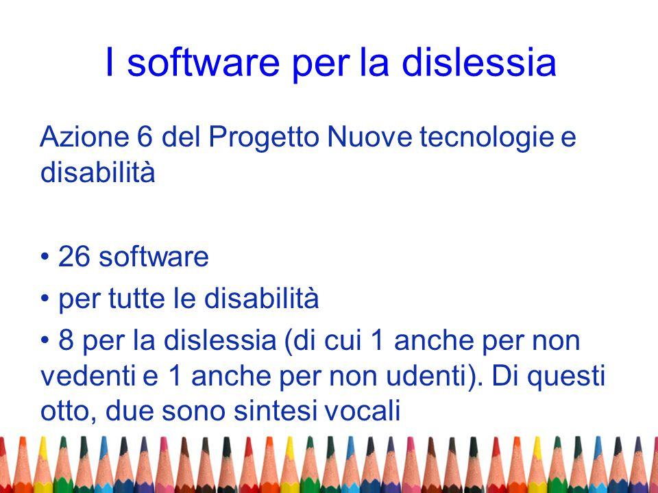 I software per la dislessia Azione 6 del Progetto Nuove tecnologie e disabilità 26 software per tutte le disabilità 8 per la dislessia (di cui 1 anche