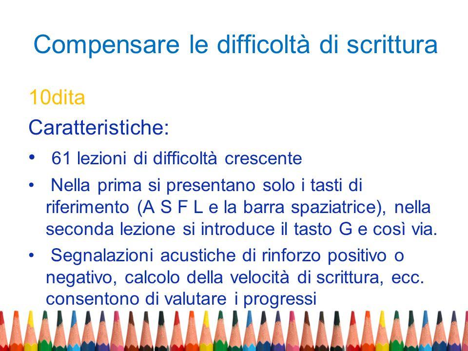 Compensare le difficoltà di scrittura 10dita Caratteristiche: 61 lezioni di difficoltà crescente Nella prima si presentano solo i tasti di riferimento