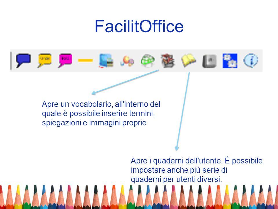 FacilitOffice Apre un vocabolario, all'interno del quale è possibile inserire termini, spiegazioni e immagini proprie Apre i quaderni dell'utente. È p