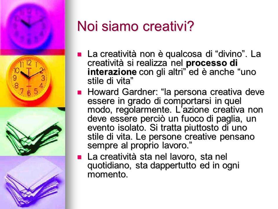 Noi siamo creativi? La creatività non è qualcosa di divino. La creatività si realizza nel processo di interazione con gli altri ed è anche uno stile d
