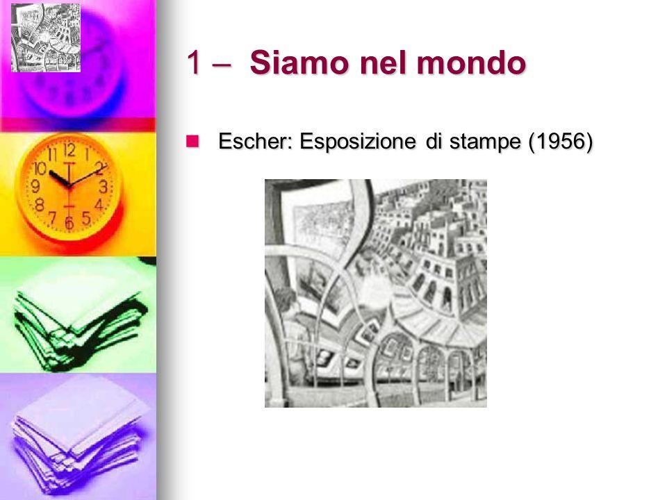 1 – Siamo nel mondo Escher: Esposizione di stampe (1956) Escher: Esposizione di stampe (1956)