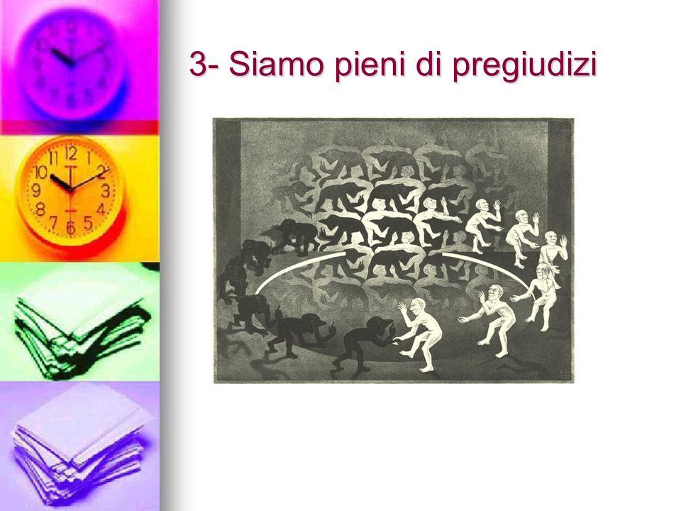 3- Siamo pieni di pregiudizi