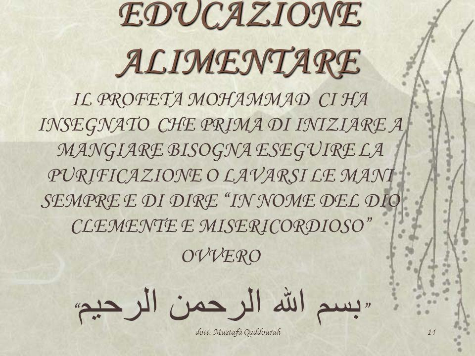 dott. Mustafà Qaddourah14 EDUCAZIONE ALIMENTARE IL PROFETA MOHAMMAD CI HA INSEGNATO CHE PRIMA DI INIZIARE A MANGIARE BISOGNA ESEGUIRE LA PURIFICAZIONE
