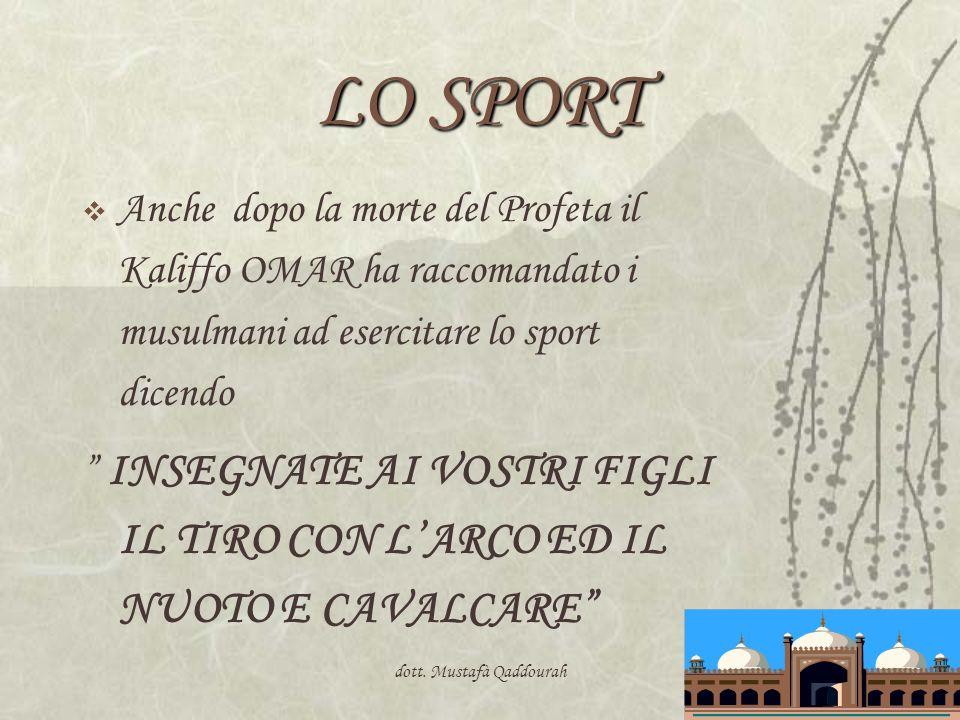 dott. Mustafà Qaddourah29 LO SPORT Anche dopo la morte del Profeta il Kaliffo OMAR ha raccomandato i musulmani ad esercitare lo sport dicendo INSEGNAT