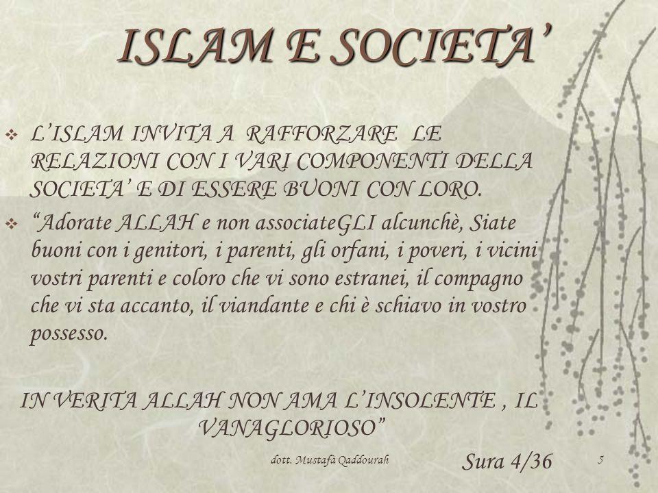 dott. Mustafà Qaddourah5 ISLAM E SOCIETA LISLAM INVITA A RAFFORZARE LE RELAZIONI CON I VARI COMPONENTI DELLA SOCIETA E DI ESSERE BUONI CON LORO. Adora