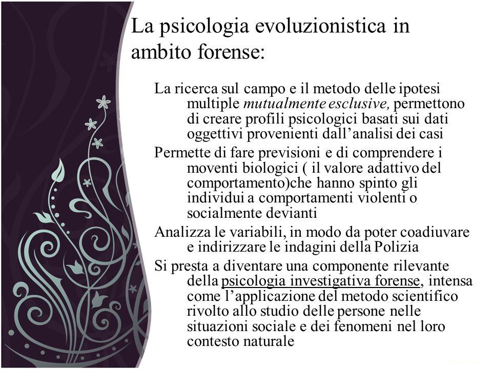 La psicologia evoluzionistica in ambito forense: La ricerca sul campo e il metodo delle ipotesi multiple mutualmente esclusive, permettono di creare p