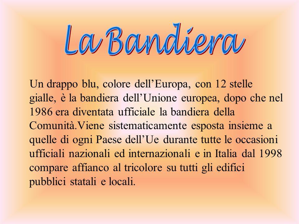 Un drappo blu, colore dellEuropa, con 12 stelle gialle, è la bandiera dellUnione europea, dopo che nel 1986 era diventata ufficiale la bandiera della