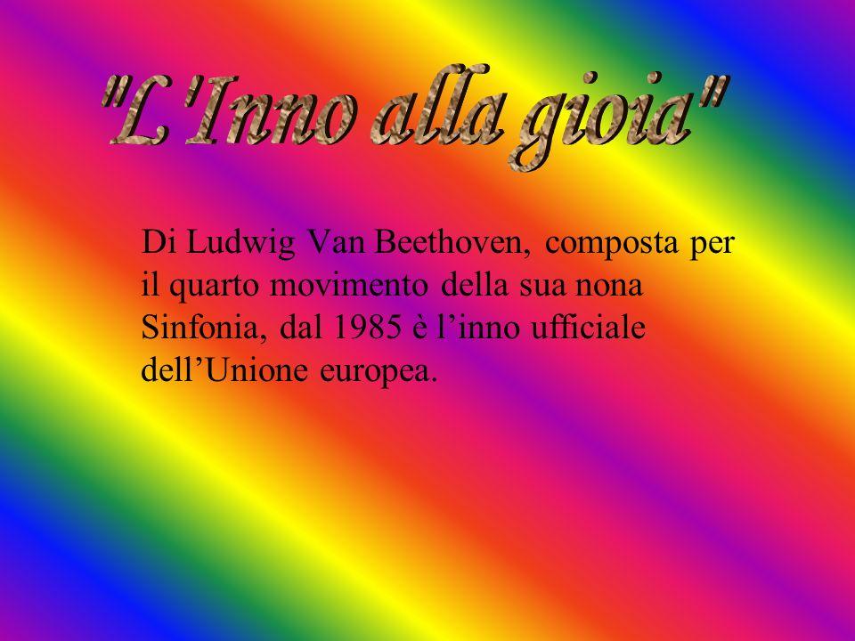 Di Ludwig Van Beethoven, composta per il quarto movimento della sua nona Sinfonia, dal 1985 è linno ufficiale dellUnione europea.
