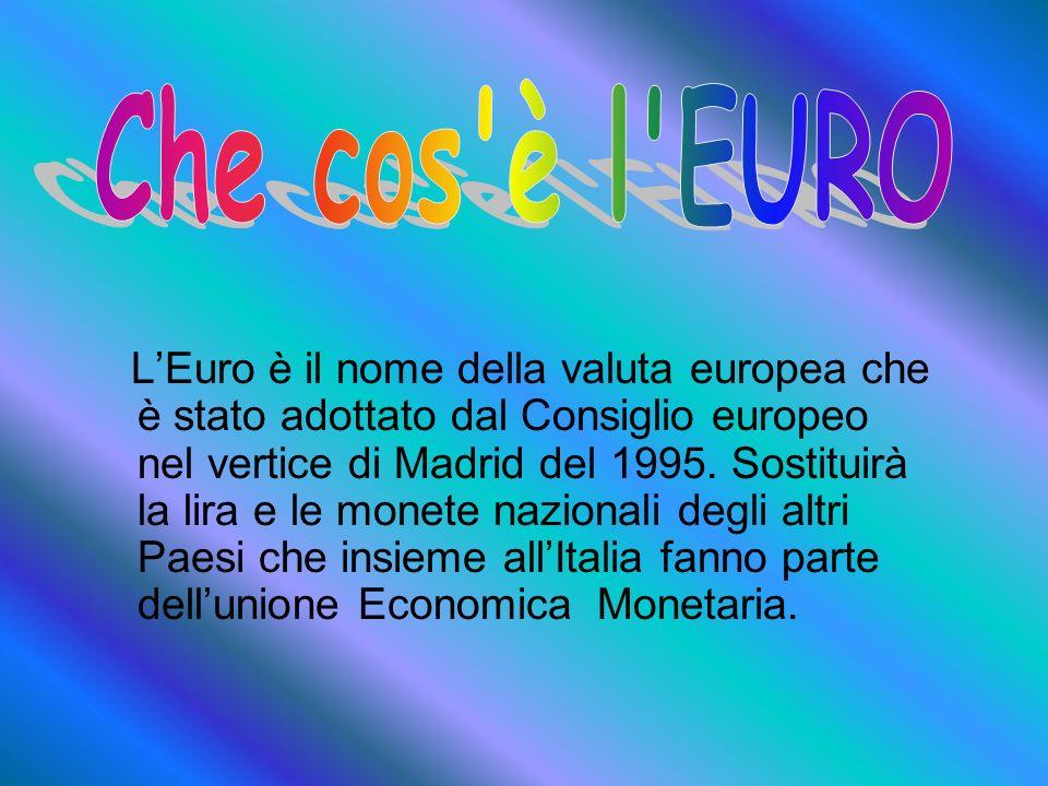 LEuro è il nome della valuta europea che è stato adottato dal Consiglio europeo nel vertice di Madrid del 1995. Sostituirà la lira e le monete naziona