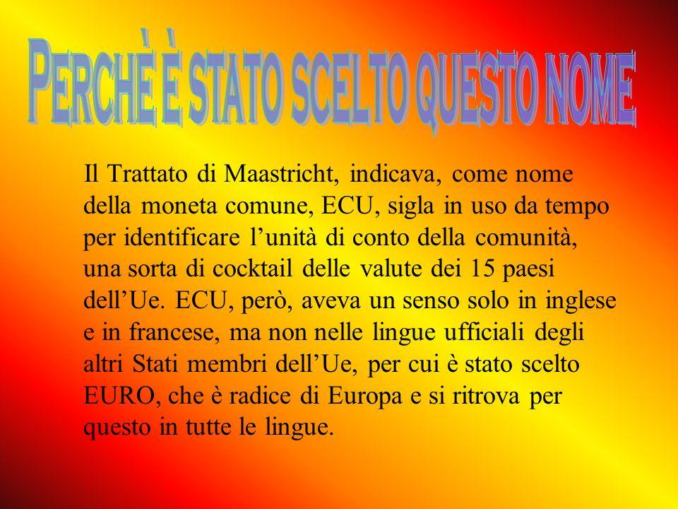 Il Trattato di Maastricht, indicava, come nome della moneta comune, ECU, sigla in uso da tempo per identificare lunità di conto della comunità, una so