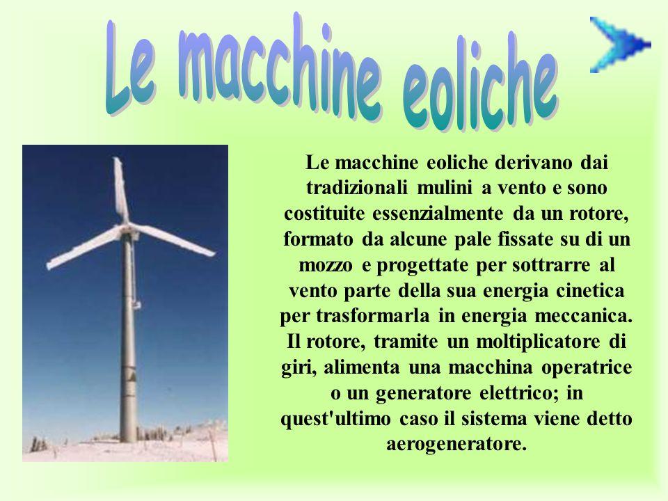 Le macchine eoliche derivano dai tradizionali mulini a vento e sono costituite essenzialmente da un rotore, formato da alcune pale fissate su di un mozzo e progettate per sottrarre al vento parte della sua energia cinetica per trasformarla in energia meccanica.