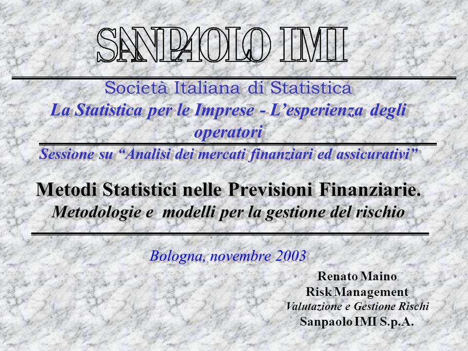 Metodi Statistici nelle Previsioni Finanziarie. Metodologie e modelli per la gestione del rischio Bologna, novembre 2003 Renato Maino Risk Management