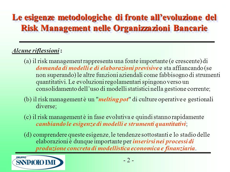 - 2 - Le esigenze metodologiche di fronte allevoluzione del Risk Management nelle Organizzazioni Bancarie Alcune riflessioni : (a) il risk management