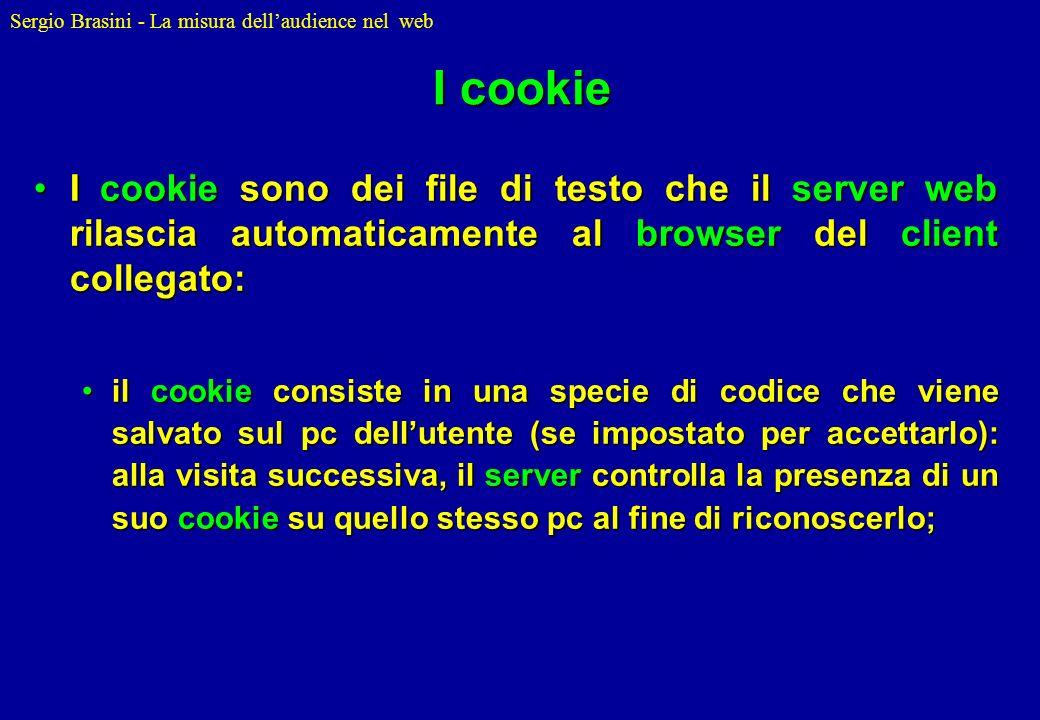 Sergio Brasini - La misura dellaudience nel web I cookie I cookie sono dei file di testo che il server web rilascia automaticamente al browser del cli