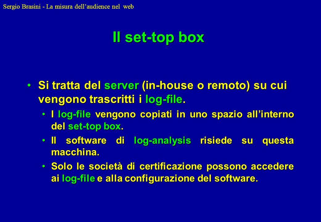 Sergio Brasini - La misura dellaudience nel web Il set-top box Si tratta del server (in-house o remoto) su cui vengono trascritti i log-file.Si tratta
