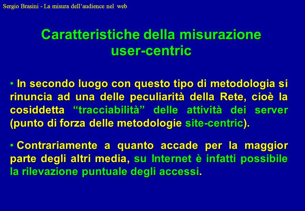 Sergio Brasini - La misura dellaudience nel web In secondo luogo con questo tipo di metodologia si rinuncia ad una delle peculiarità della Rete, cioè