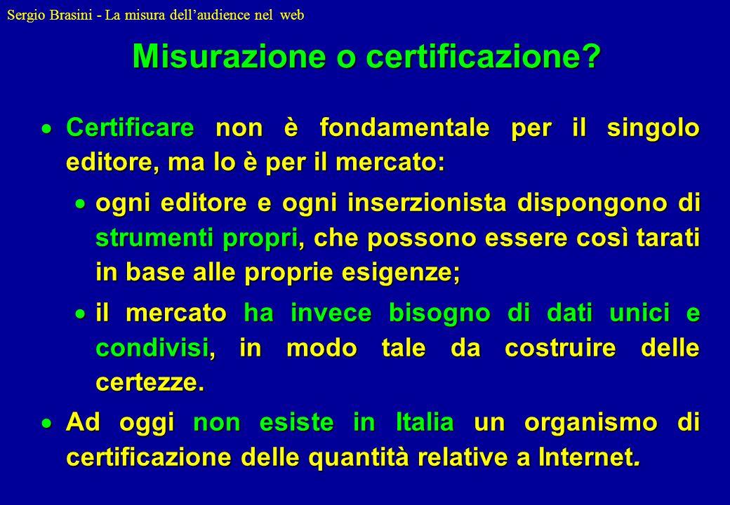 Sergio Brasini - La misura dellaudience nel web Misurazione o certificazione? Certificare non è fondamentale per il singolo editore, ma lo è per il me