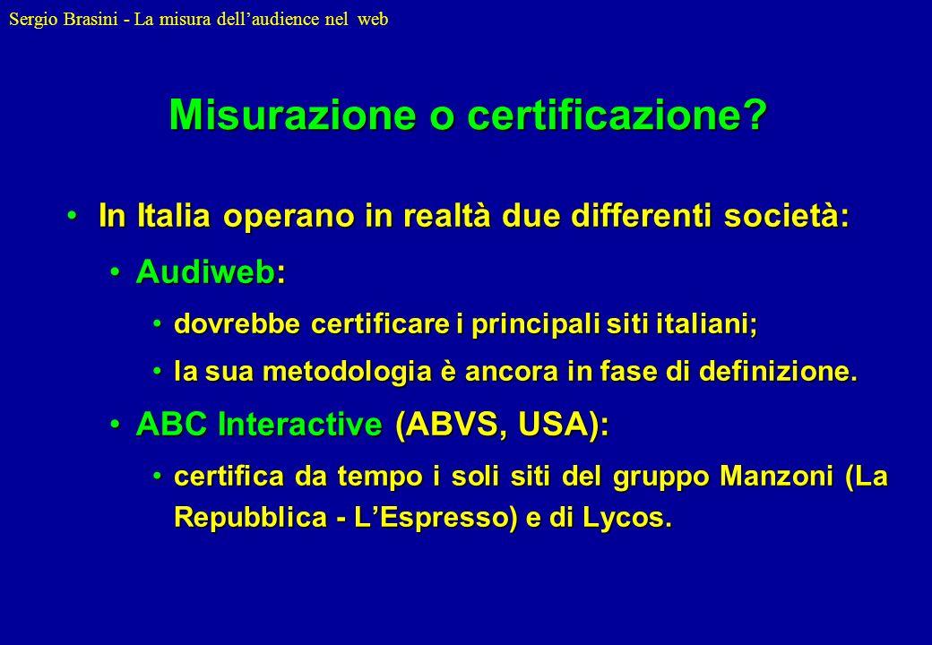 Sergio Brasini - La misura dellaudience nel web Misurazione o certificazione? In Italia operano in realtà due differenti società:In Italia operano in