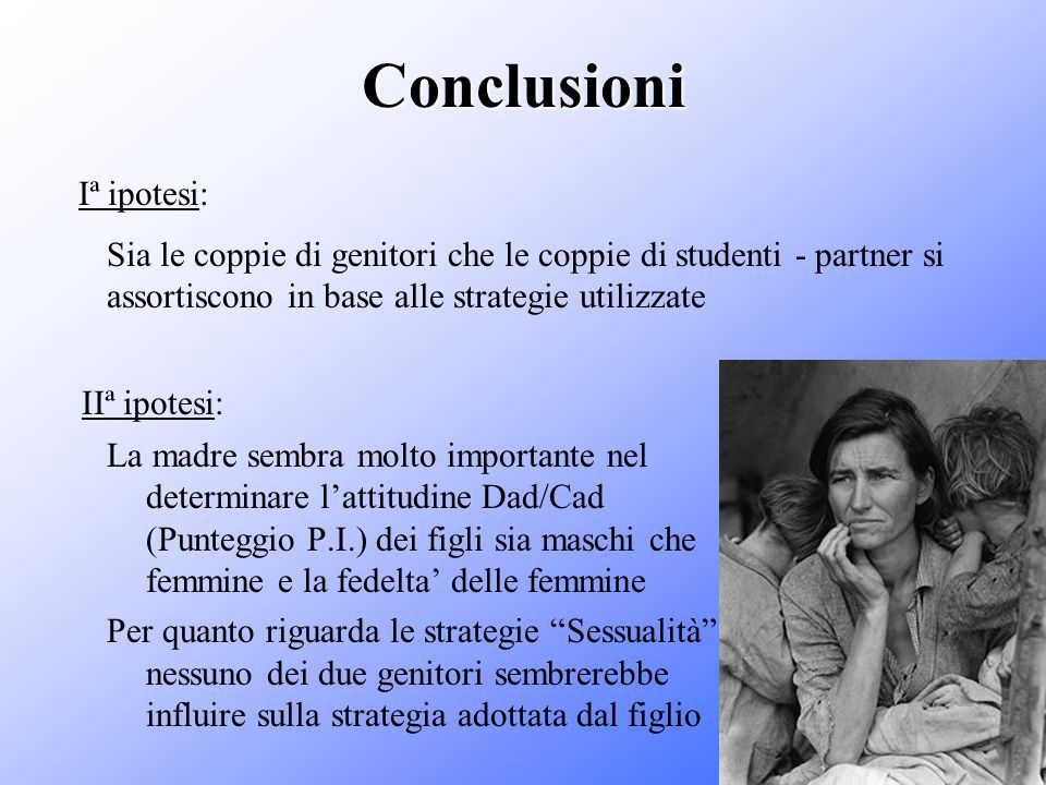 Conclusioni La madre sembra molto importante nel determinare lattitudine Dad/Cad (Punteggio P.I.) dei figli sia maschi che femmine e la fedelta delle