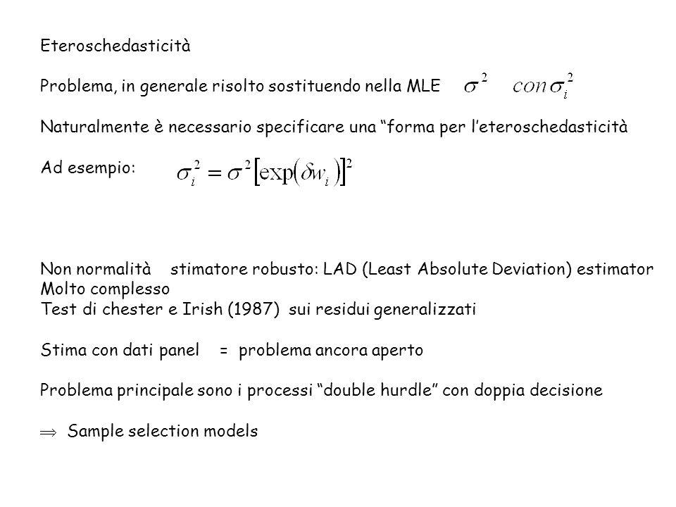 Eteroschedasticità Problema, in generale risolto sostituendo nella MLE Naturalmente è necessario specificare una forma per leteroschedasticità Ad esem