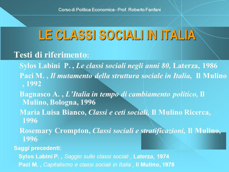 Corso di Politica Economica - Prof. Roberto Fanfani LE CLASSI SOCIALI IN ITALIA Testi di riferimento : Sylos Labini P., Le classi sociali negli anni 8