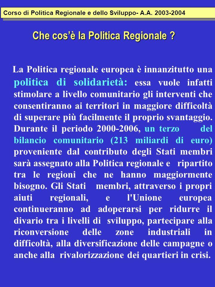 Che cosè la Politica Regionale ? La Politica regionale europea è innanzitutto una politica di solidarietà: essa vuole infatti stimolare a livello comu