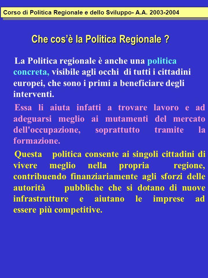 Che cosè la Politica Regionale ? La Politica regionale è anche una politica concreta, visibile agli occhi di tutti i cittadini europei, che sono i pri