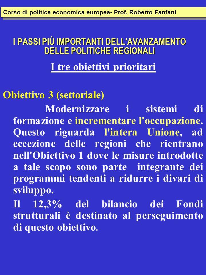 I PASSI PIÙ IMPORTANTI DELLAVANZAMENTO DELLE POLITICHE REGIONALI I tre obiettivi prioritari Obiettivo 3 (settoriale) Modernizzare i sistemi di formazi
