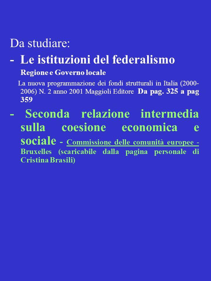 Da studiare: - Le istituzioni del federalismo Regione e Governo locale La nuova programmazione dei fondi strutturali in Italia (2000- 2006) N. 2 anno