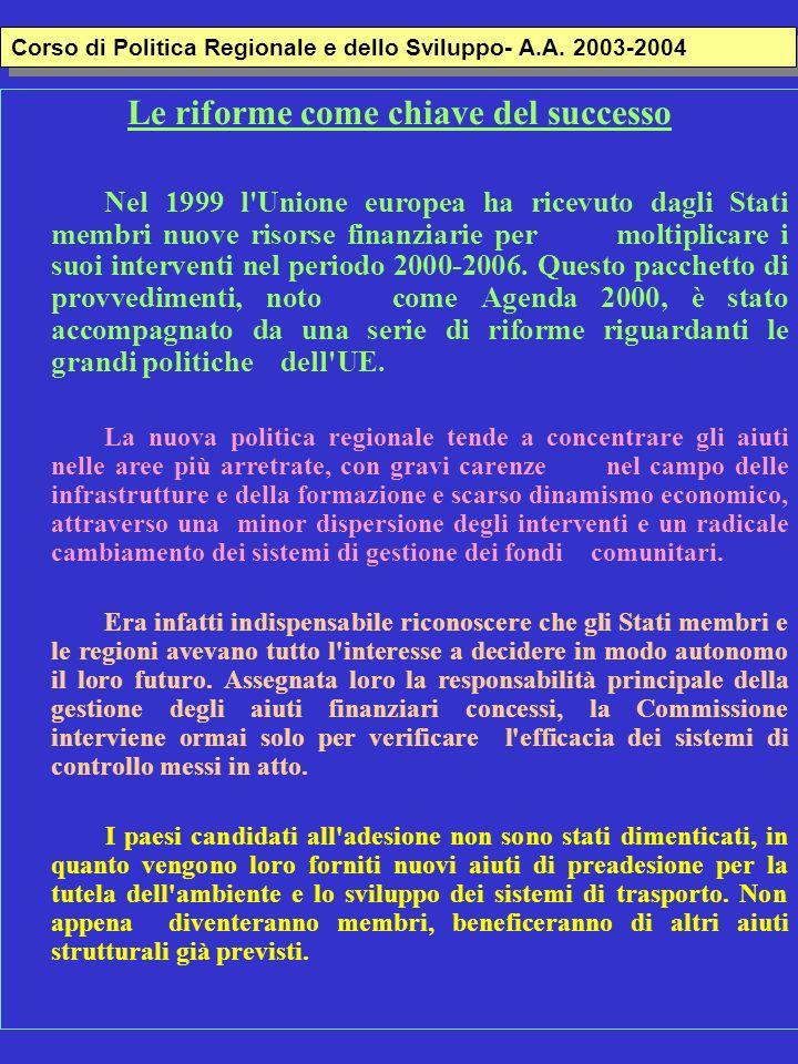 Le riforme come chiave del successo Nel 1999 l'Unione europea ha ricevuto dagli Stati membri nuove risorse finanziarie per moltiplicare i suoi interve