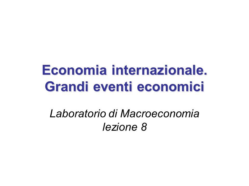 Economia internazionale. Grandi eventi economici Laboratorio di Macroeconomia lezione 8