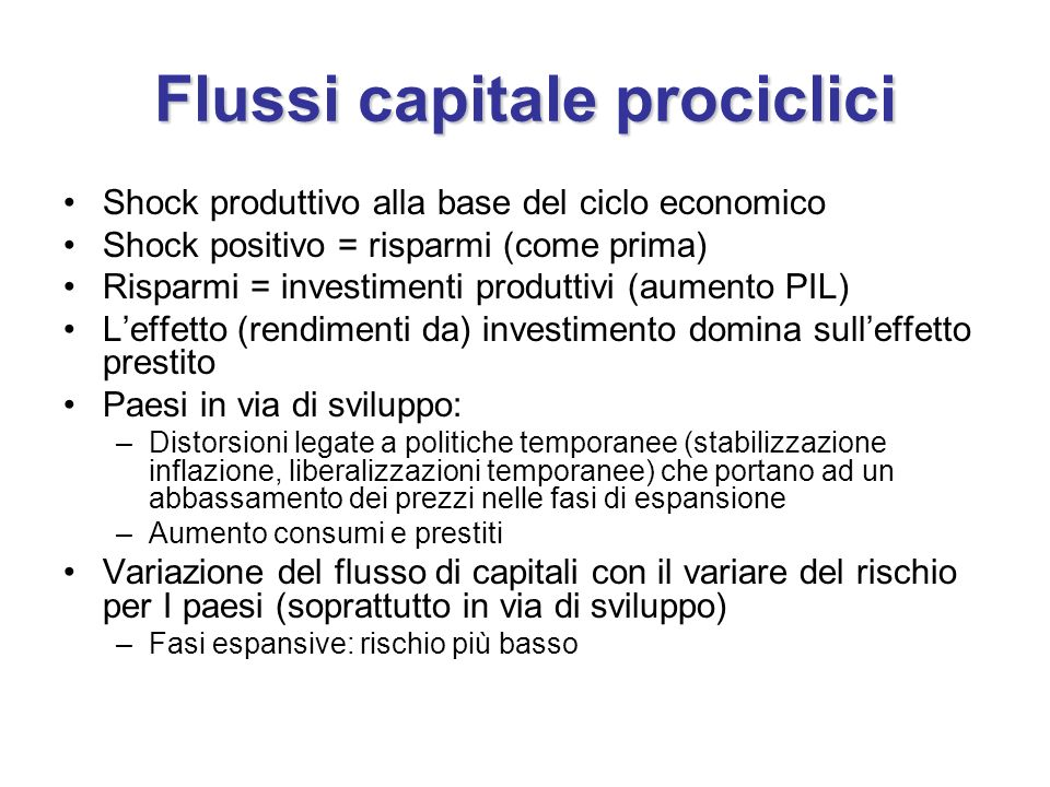 Flussi capitale prociclici Shock produttivo alla base del ciclo economico Shock positivo = risparmi (come prima) Risparmi = investimenti produttivi (a
