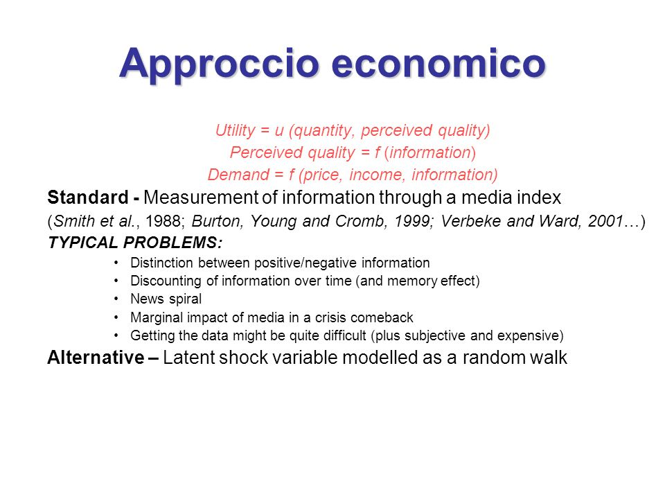 Approccio economico Utility = u (quantity, perceived quality) Perceived quality = f (information) Demand = f (price, income, information) Standard - M